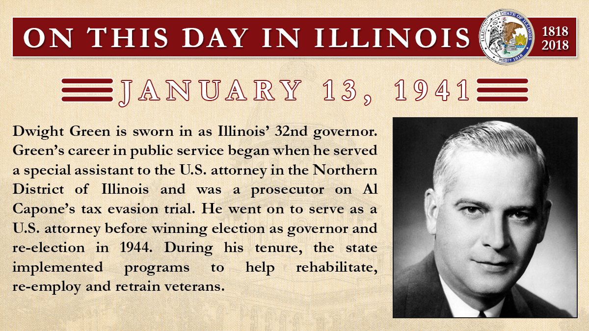 Jan. 13, 1941 - Dwight Green is sworn in as Illinois' 32nd governor