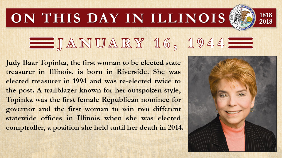 Jan. 16, 1944: Judy Baar Topinka, the first woman to be elected state treasurer in Illinois, is born in Riverside.