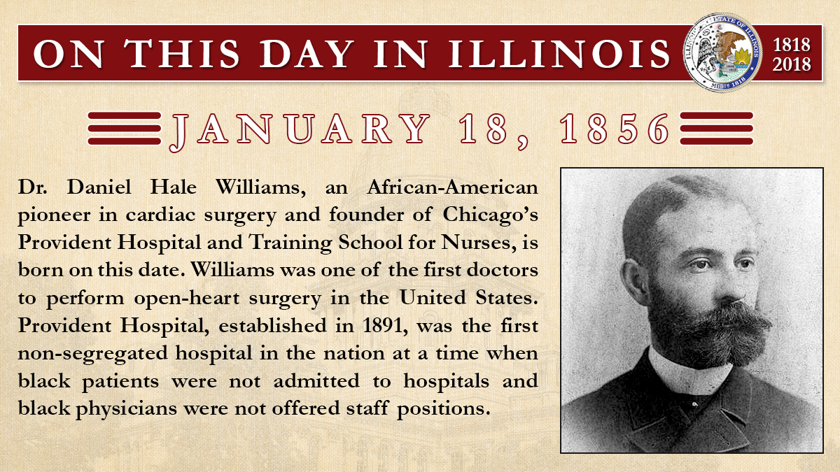 Jan. 18, 1856: Dr. Daniel Hale Williams, an African-American pioneer in cardiac surgery and founder of Chicago's Provident Hospital and Training School for Nurses, is born on this date