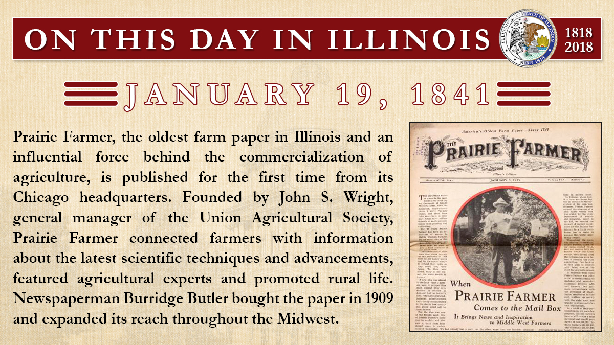 Jan. 19, 1841: Prairie Farmer, the oldest farm paper in Illinois and an influential force behind the commercialization of agriculture, is published for the first time from its Chicago headquarters