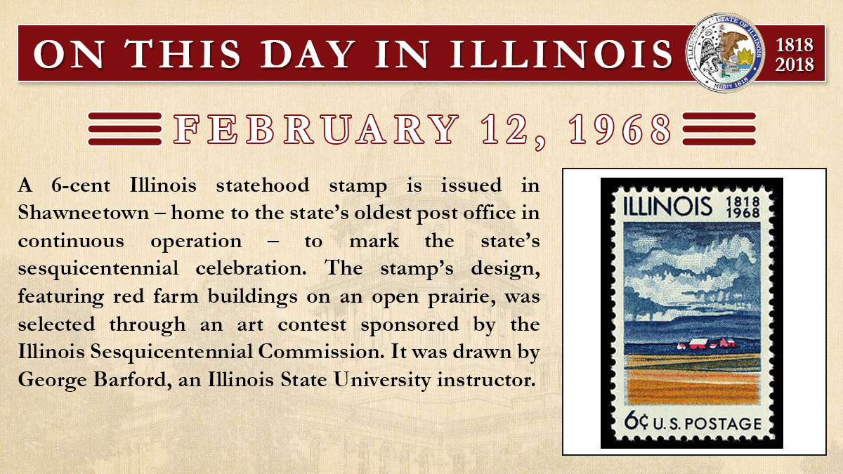 Feb. 12, 1968: A 6-cent Illinois statehood stamp is issued in Shawneetown