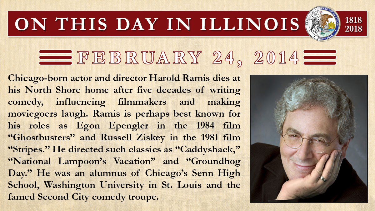 Feb. 24, 2014: Chicago-born actor and director Harold Ramis dies at his North Shore home after five decades of writing comedy, influencing filmmakers and making moviegoers laugh