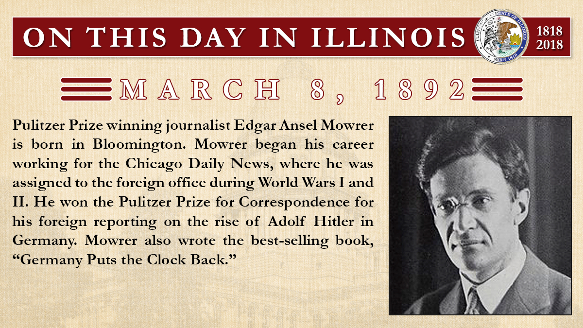 March 8, 1892: Pulitzer Prize winning journalist Edgar Ansel Mowrer is born in Bloomington