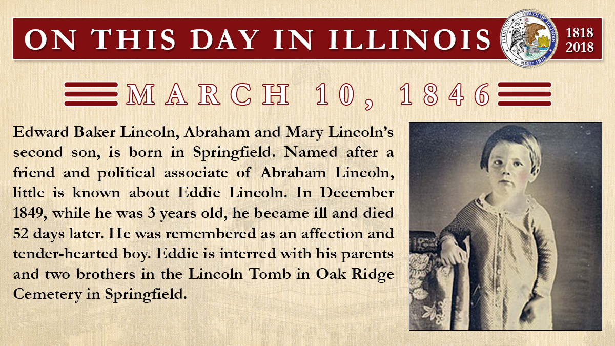 March 10, 1846: Edward Baker Lincoln, Abraham and Mary Lincoln's second son, is born in Springfield