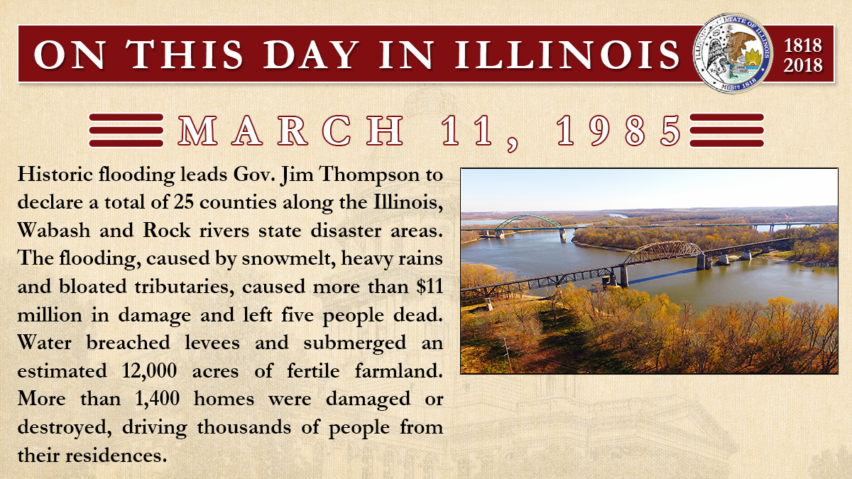 March 11, 1985: Historic flooding leads Gov. Jim Thompson to declare a total of 25 counties along the Illinois, Wabash and Rock rivers state disaster areas.