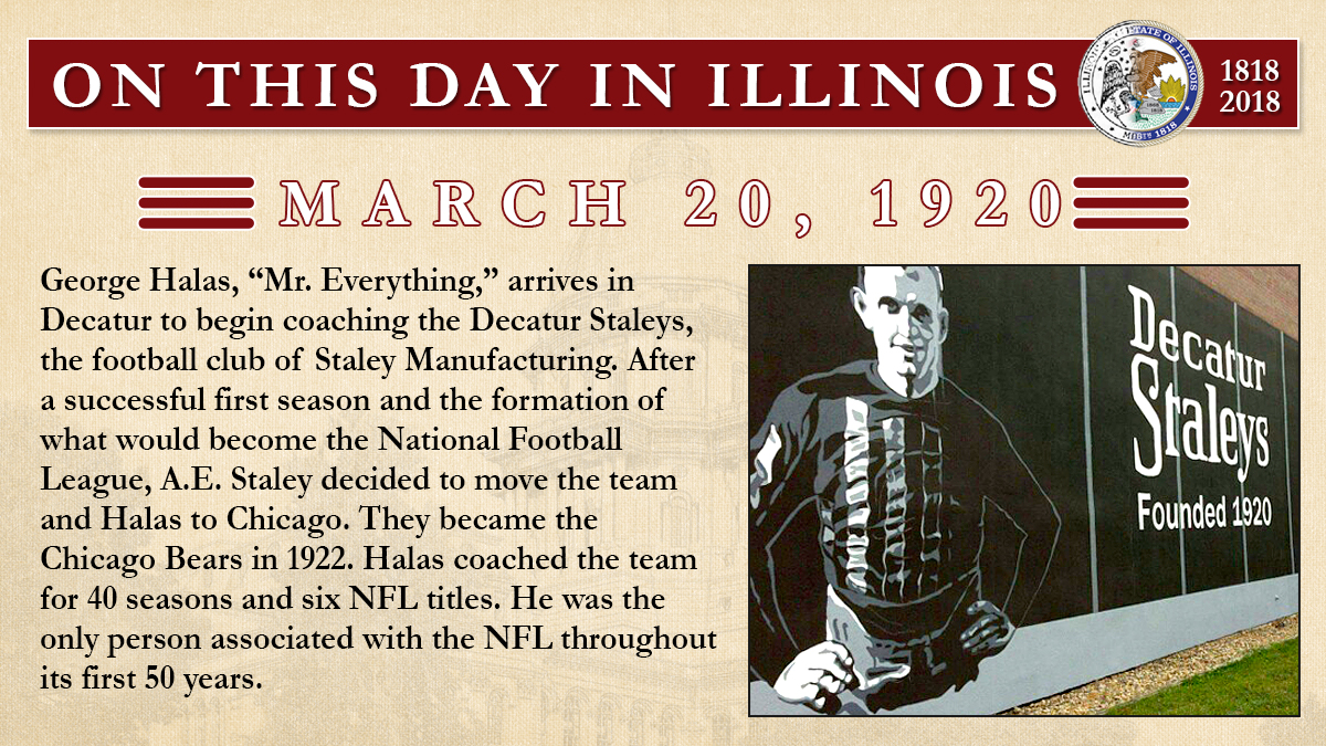 "March 20, 1920: George Halas, ""Mr. Everything,"" arrives in Decatur to begin coaching the Decatur Staleys, the football club of Staley Manufacturing"