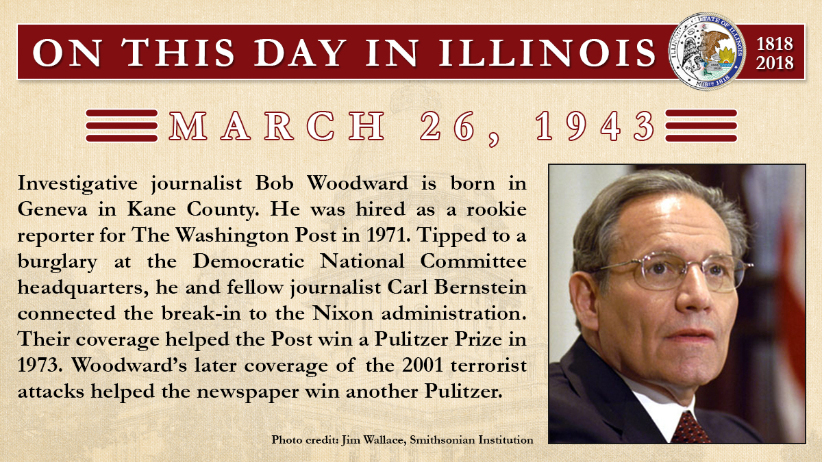 March 26, 1943: Investigative journalist Bob Woodward is born in Geneva in Kane County