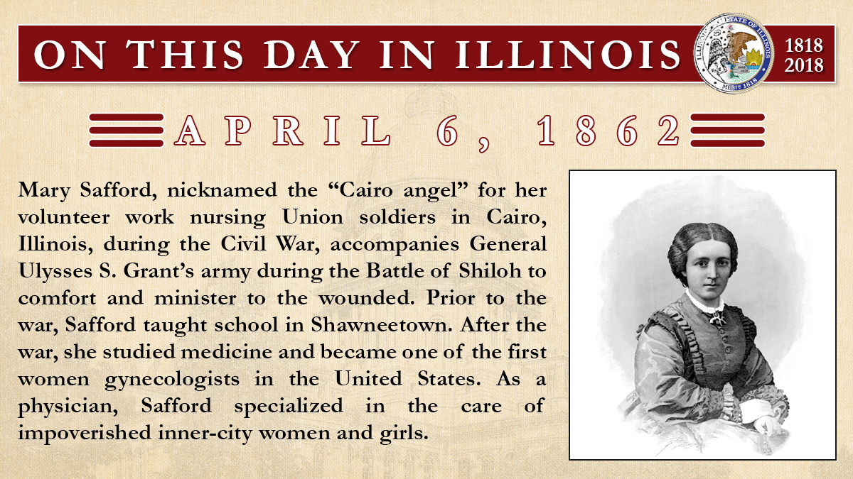 "April 6, 1862: Mary Safford, nicknamed the ""Cairo angel"" for her volunteer work nursing Union soldiers in Cairo, Illinois, during the Civil War, accompanies General Ulysses S. Grant's army during the Battle of Shiloh to comfort and minister to the wounded"