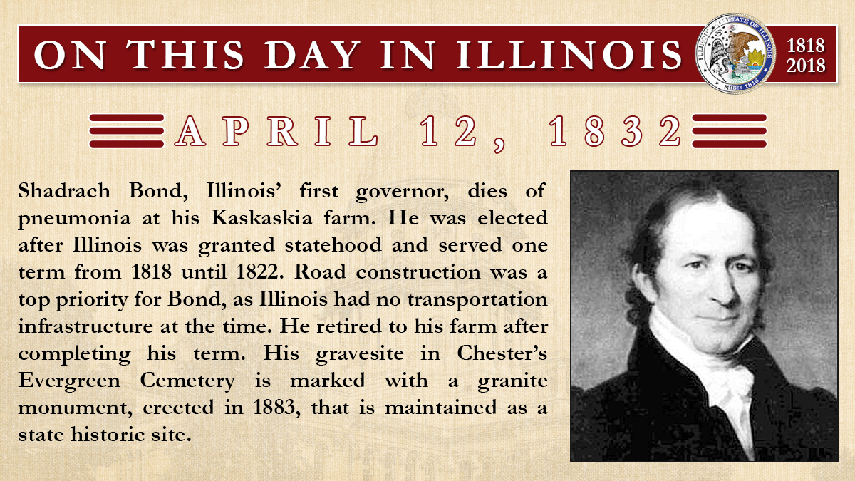 April 12, 1832: Shadrach Bond, Illinois' first governor, dies of pneumonia at his Kaskaskia farm