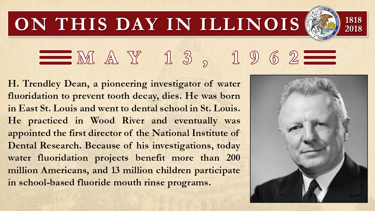 May 13, 1962: H. Trendley Dean, a pioneering investigator of water fluoridation to prevent tooth decay, dies