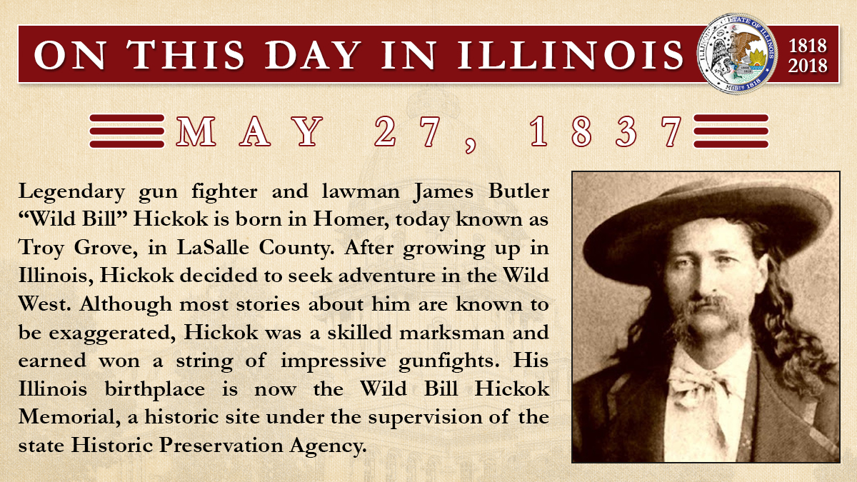 "May 27, 1837: Legendary gun fighter and lawman James Butler ""Wild Bill"" Hickok is born in Homer"