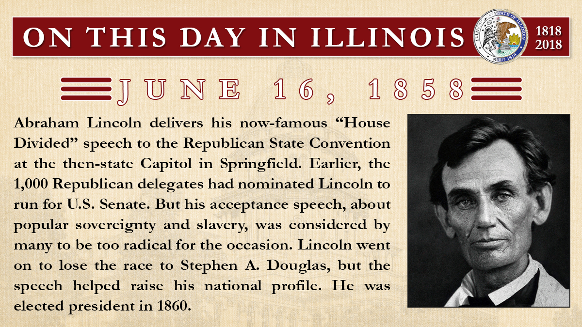"June 16, 1858: Abraham Lincoln delivers his now-famous ""House Divided"" speech to the Republican State Convention"