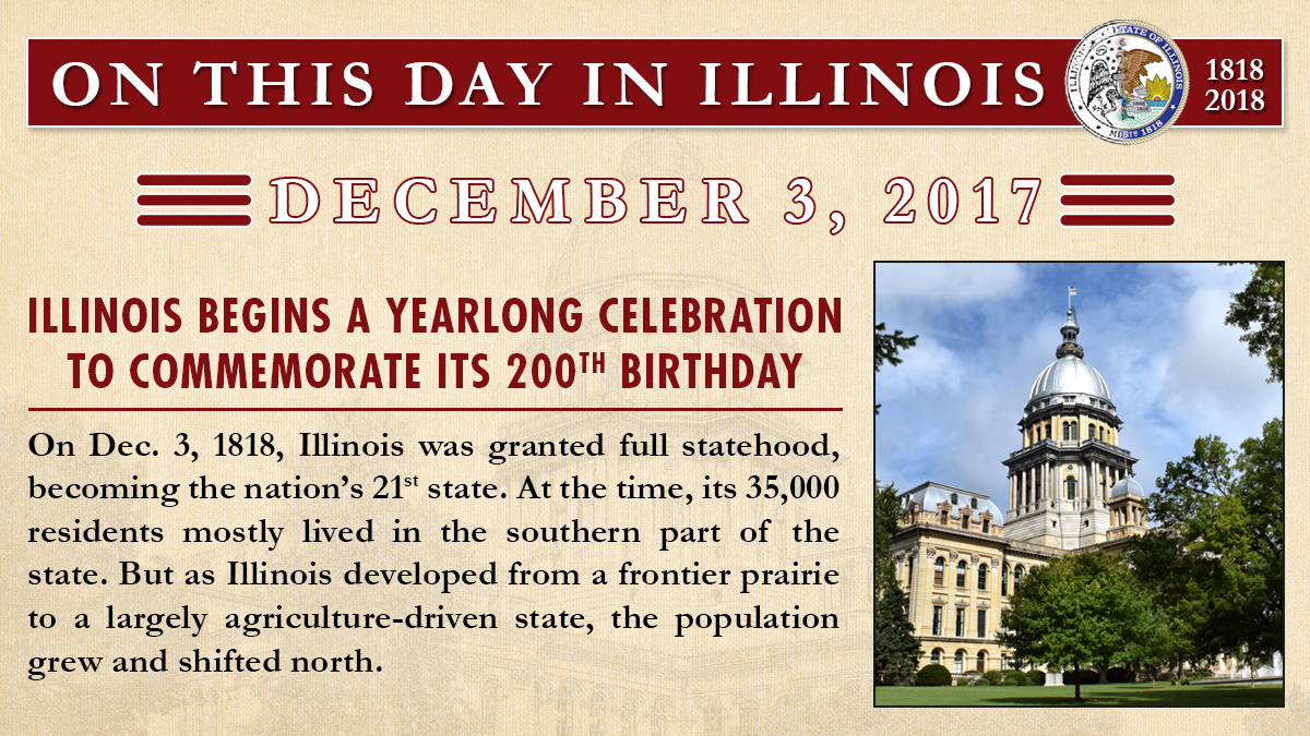 Dec. 3, 2017 - Illinois begins a yearlong celebration to commemorate its 200th birthday.
