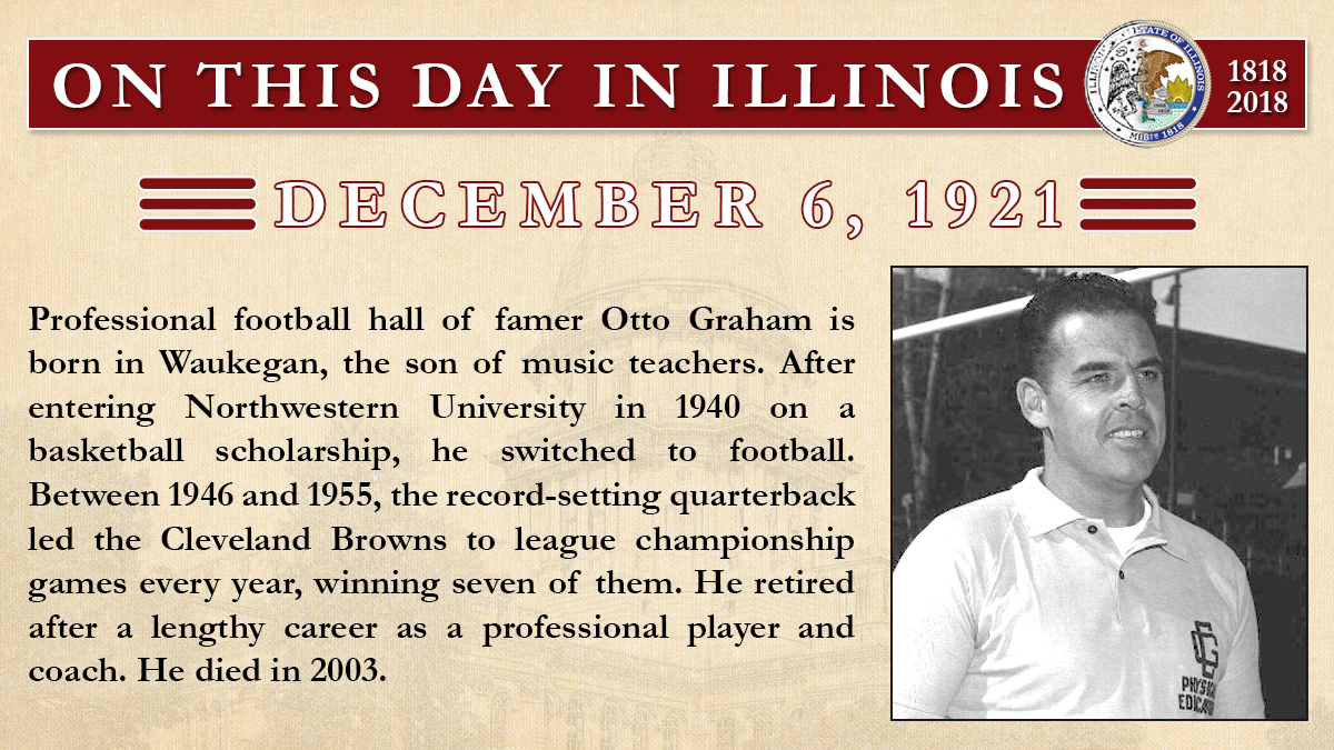 Dec. 6, 1921 - Professional football hall of famer Otto Graham is born in Waukegan.