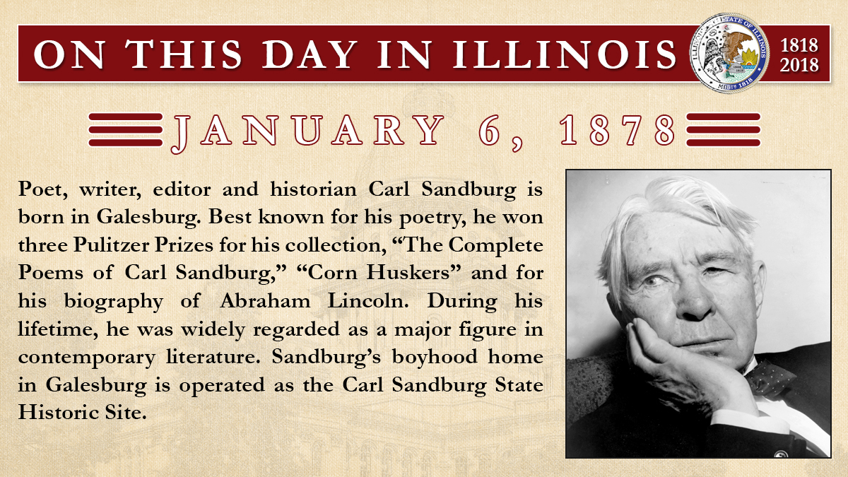 Jan. 6, 1878 - Poet, writer, editor and historian Carl Sandburg is born in Galesburg