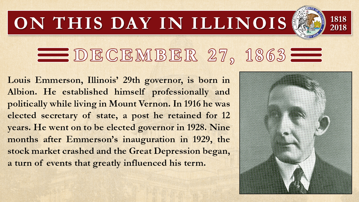 Dec. 27, 1863 - Louis Emmerson, Illinois' 29th governor, is born in Albion.